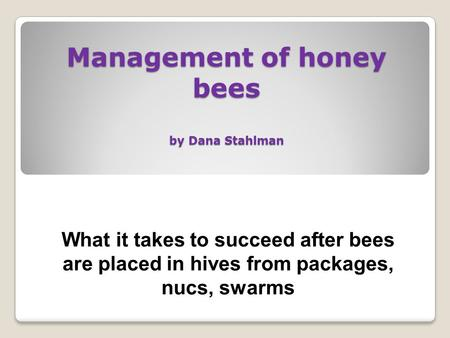 Management of honey bees by Dana Stahlman