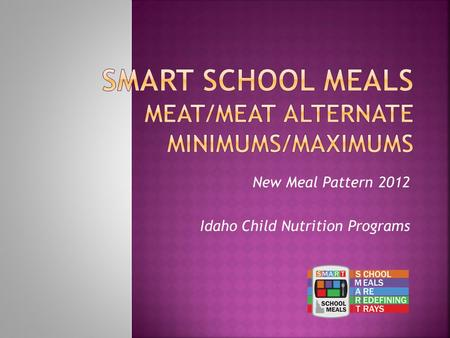 New Meal Pattern 2012 Idaho Child Nutrition Programs.