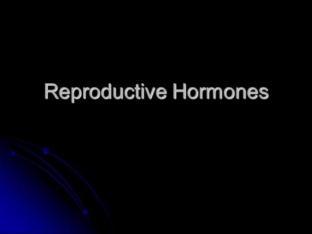 Reproductive Hormones. The Male Reproductive System The male reproductive hormone is testosterone – a steroid within the lipid family. The male reproductive.