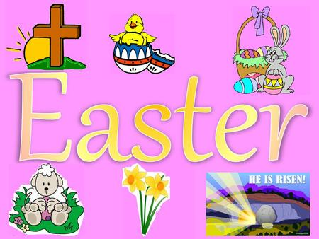Easter is the Christian holiday in which we celebrate the death and resurrection of Jesus.