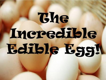 The Incredible Edible Egg! The Purpose of the EGG In recipes, eggs are used to: Bind ingredients together. Thicken. Add lightness. What types of foods.
