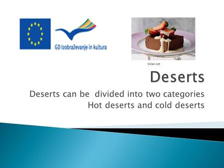 Deserts can be divided into two categories Hot deserts and cold deserts Ozlan.net.