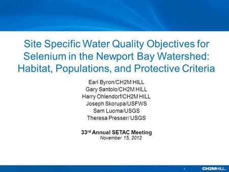 Site Specific Water Quality Objectives for Selenium in the Newport Bay Watershed: Habitat, Populations, and Protective Criteria Earl Byron/CH2M HILL Gary.