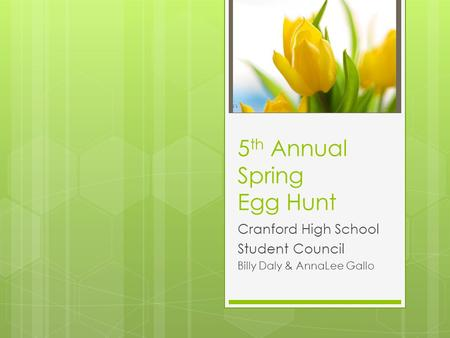 5 th Annual Spring Egg Hunt Cranford High School Student Council Billy Daly & AnnaLee Gallo.