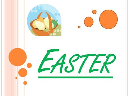E ASTER. Easter is one of the most popular holidays in the year.