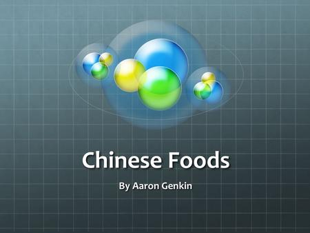 Chinese Foods By Aaron Genkin. Hello Have you ever eaten noodles? Have you ever drank green tea? Have you eaten tofu? Well guess what, the Chinese invented.