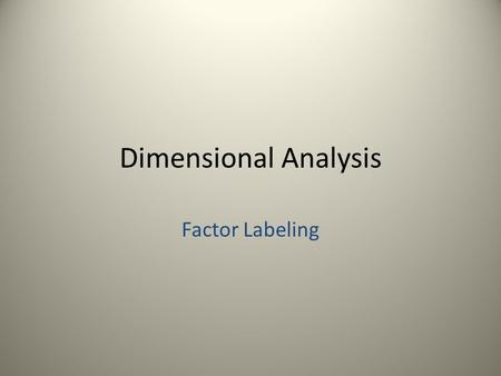 Dimensional Analysis Factor Labeling.