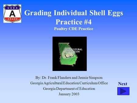 Grading Individual Shell Eggs Practice #4 Poultry CDE Practice By: Dr. Frank Flanders and Jennie Simpson Georgia Agricultural Education Curriculum Office.