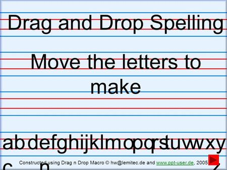 Drag and Drop Spelling Move the letters to make ab c defghijklm n opqrstuvwxy z Constructed using Drag n Drop Macro © and