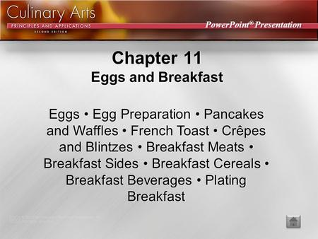 PowerPoint ® Presentation Chapter 11 Eggs and Breakfast Eggs Egg Preparation Pancakes and Waffles French Toast Crêpes and Blintzes Breakfast Meats Breakfast.