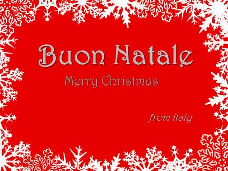 Buon Natale Merry Christmas from Italy. The Christmas Tree A Christmas tree is a decorated tree, ideally a pine, traditionally associated with the celebration.