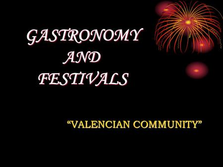 GASTRONOMY AND FESTIVALS VALENCIAN COMMUNITY. INTRODUCTION This project work collects the public holiday and the festivals of the Valencian Community.