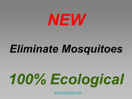 NEW Eliminate Mosquitoes 100% Ecological www.zeromoz.com.