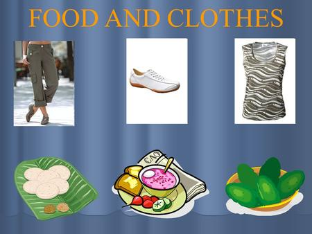 FOOD AND CLOTHES.