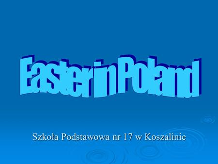 Szkoła Podstawowa nr 17 w Koszalinie. Easter in Polish is called Wielkanoc. This year we celebrated Easter on 23rd of March. We had six days free from.