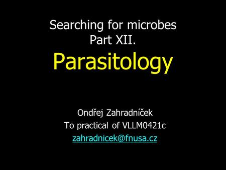 Searching for microbes Part XII. Parasitology