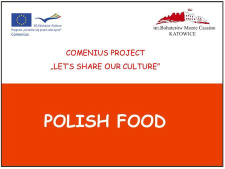 POLISH FOOD COMENIUS PROJECT LETS SHARE OUR CULTURE.