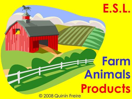 E.S.L. Farm Animals Products © 2008 Quinín Freire.