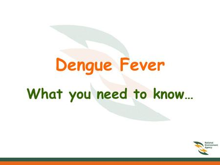 Dengue Fever What you need to know…. What is dengue fever? Dengue Fever is an illness caused by infection with a virus transmitted by the Aedes Aegypti.