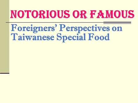 Notorious or Famous Foreigners' Perspectives on Taiwanese Special Food.
