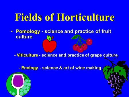 Fields of Horticulture Pomology - science and practice of fruit culturePomology - science and practice of fruit culture - Viticulture - science and practice.