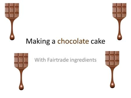 Making a chocolate cake With Fairtrade ingredients.