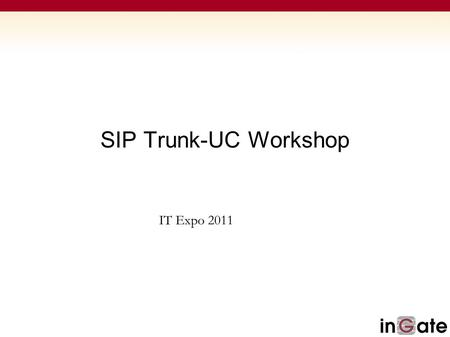 SIP Trunk-UC Workshop IT Expo 2011. Common SIP Applications SIP Trunking Remote Desktop Unified Communications.