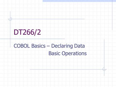 DT266/2 COBOL Basics – Declaring Data Basic Operations.