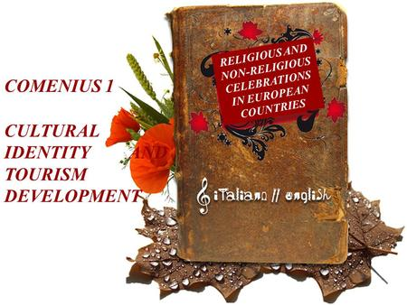 RELIGIOUS AND NON-RELIGIOUS CELEBRATIONS IN EUROPEAN COUNTRIES COMENIUS 1 CULTURAL IDENTITY AND TOURISM DEVELOPMENT.