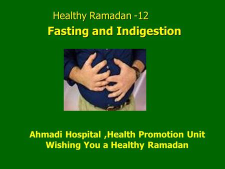 Healthy Ramadan -12 Ahmadi Hospital,Health Promotion Unit Wishing You a Healthy Ramadan Fasting and Indigestion.