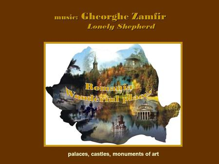music: Gheorghe Zamfir Lonely Shepherd palaces, castles, monuments of art.
