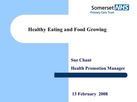 Sue Chant Health Promotion Manager Healthy Eating and Food Growing 13 February 2008.