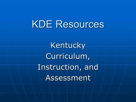 KDE Resources KentuckyCurriculum, Instruction, and Assessment.