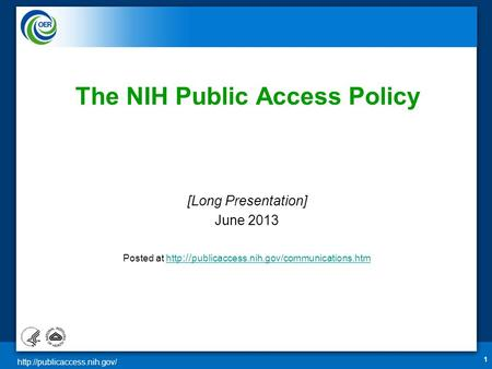 1 The NIH Public Access Policy [Long Presentation] June 2013 Posted at http :// publicaccess.nih.gov/communications.htmhttp.