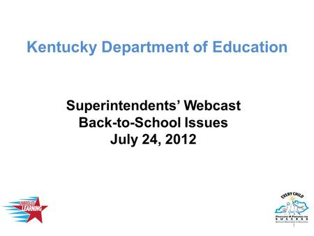 Kentucky Department of Education Superintendents' Webcast Back-to-School Issues July 24, 2012 1.