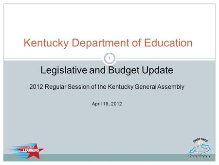 Kentucky Department of Education Legislative and Budget Update 2012 Regular Session of the Kentucky General Assembly April 19, 2012 1.