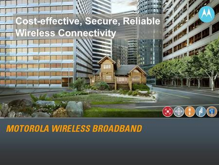 1 Cost-effective, Secure, Reliable Wireless Connectivity.