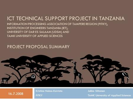 ICT TECHNICAL SUPPORT PROJECT IN TANZANIA INFORMATION PROCESSING ASSOCIATION OF TAMPERE REGION (PITKY), INSTITUTION OF ENGINEERS TANZANIA (IET), UNIVERSITY.