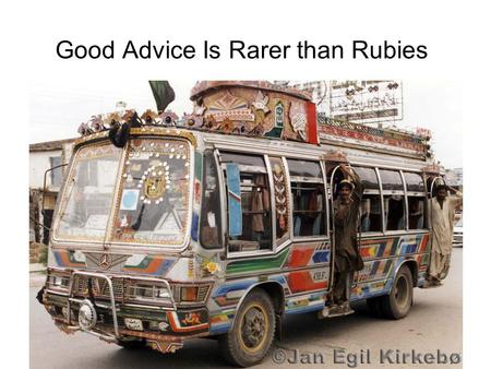 Good Advice Is Rarer than Rubies