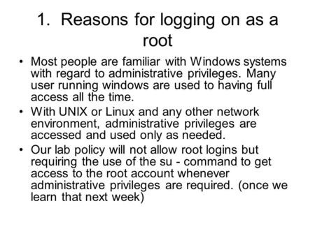 1. Reasons for logging on as a root •Most people are familiar with Windows systems with regard to administrative privileges. Many user running windows.