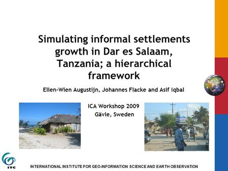 INTERNATIONAL INSTITUTE FOR GEO-INFORMATION SCIENCE AND EARTH OBSERVATION Simulating informal settlements growth in Dar es Salaam, Tanzania; a hierarchical.
