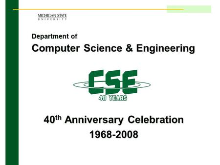 Department of Computer Science & Engineering 40 th Anniversary Celebration 1968-2008.