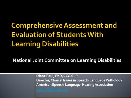 National Joint Committee on Learning Disabilities Diane Paul, PhD, CCC-SLP Director, Clinical Issues in Speech-Language Pathology American Speech-Language-Hearing.