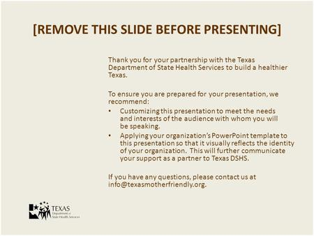 [REMOVE THIS SLIDE BEFORE PRESENTING] Thank you for your partnership with the Texas Department of State Health Services to build a healthier Texas. To.