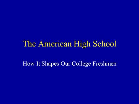The American High School How It Shapes Our College Freshmen.