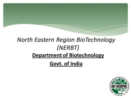 North Eastern Region BioTechnology (NERBT) Department of Biotechnology Govt. of India.