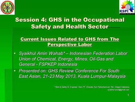 Session 4: GHS in the Occupational Safety and Health Sector Current Issues Related to GHS from The Perspective Labor  Syaikhul Amin Wahab* – Indonesian.