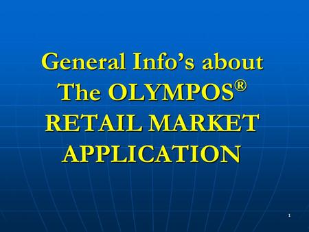 1 General Info's about The OLYMPOS ® RETAIL MARKET APPLICATION.