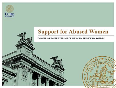 Support for Abused Women COMPARING THREE TYPES OF CRIME VICTIM SERVICES IN SWEDEN.