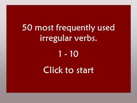 50 most frequently used irregular verbs navneform the infinitive nutid the present datid the past førnutid the perfect HUSK! Det er kun i 3. person ental.
